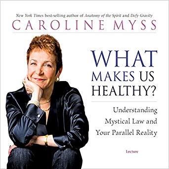 Caroline Myss – What Makes Us Healthy? Audiobook
